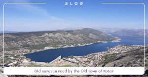 blog-old-caravan-road-by-the-old-town-of-kotor